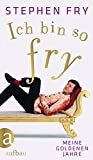 Ich bin so Fry: Meine goldenen Jahre - Stephen Fry