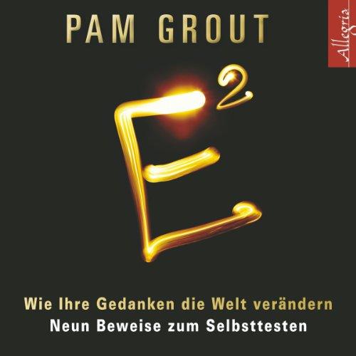 Buchseite und Rezensionen zu 'E²: Wie Ihre Gedanken die Welt verändern' von Pam Grout