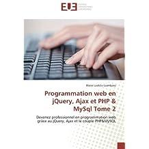 Programmation web en jQuery, Ajax et PHP & MySql Tome 2