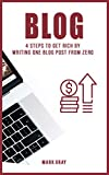 Blog: 4 Steps To Get Rich by Writing One Blog Post from Zero (Blog 4 Steps) (English Edition)