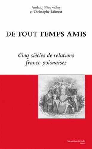 De tout temps amis : Cinq siècles de relations franco-polonaises par  Andrzej Nieuwazny, Christophe Laforest, Collectif