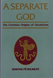 A Separate God: The Christian Origins of Gnosticism