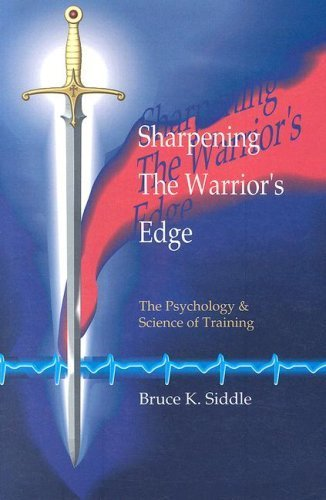 Sharpening the Warrior's Edge: The Psychology & Science of Training by Bruce K. Siddle (1995-12-01)