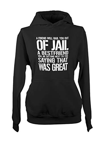 A Friend Will Bail You Out of Jail A Bestfriend Will Be Sitting Next to You Komisch Cool Friendship Damen Kapuzenpullover Hoodie Sweatshirt Schwarz Small