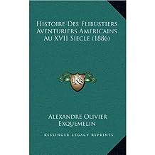 Histoire Des Flibustiers Aventuriers Americains Au XVII Siecle (1886) (Hardback)(French) - Common