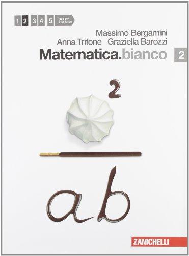 Matematica.bianco. Per le Scuole superiori. Con espansione online: 2