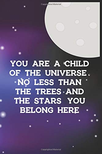 You Are A Child Of The Universe. No Less Than The Trees And The Stars. You Belong Here: Blank Lined Notebook ( Alien ) Space