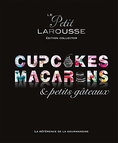 Petit Larousse Collector - Macarons, cupcakes et petits gâteaux