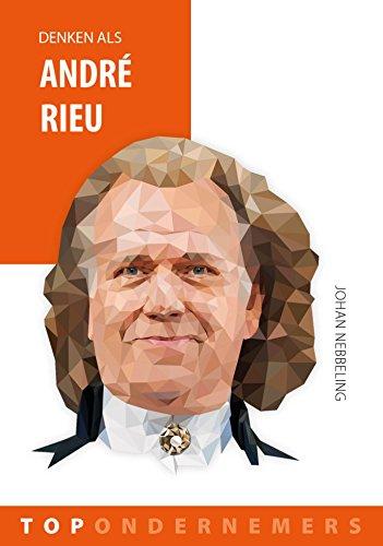 Denken als André Rieu (Topondernemers) (Dutch Edition)
