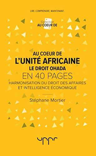 Au coeur de l'unité Africaine - Le droit OHADA: Harmonisation du droit des affaires et intelligence économique par Stéphane Mortier