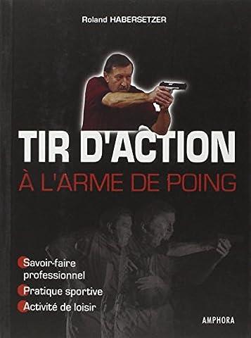 Tir d'action à l'arme de poing : Savoir-faire professionnel, pratique sportive, activité de