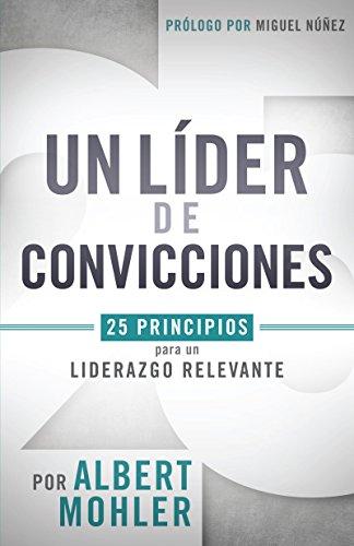 un-lider-de-convicciones-25-principios-para-un-liderazgo-relevante