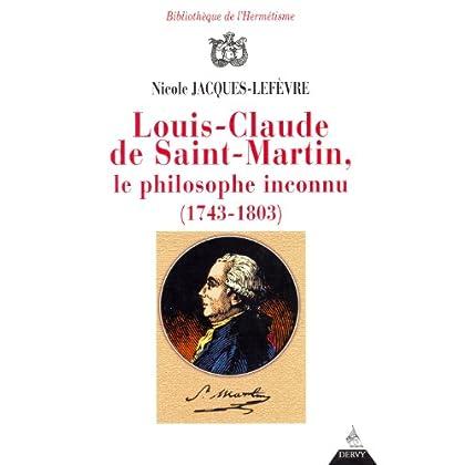 Louis-Caude de Saint-Martin, le philosophe inconnu, 1743-1803)