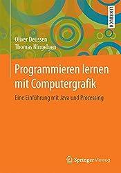 Programmieren lernen mit Computergrafik: Eine Einführung mit Java und Processing