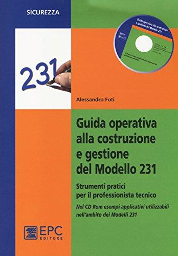 Guida operativa alla costruzione e gestione del modello 231. Strumenti pratici per il professionista tecnico. Con CD-ROM