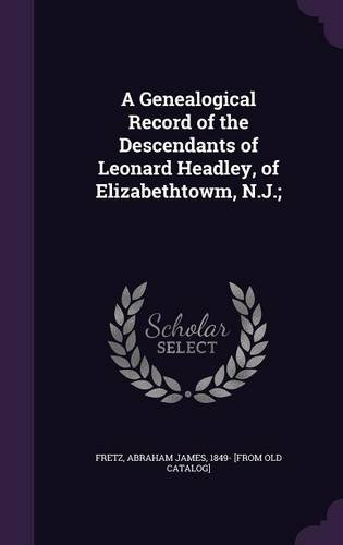 A Genealogical Record of the Descendants of Leonard Headley, of Elizabethtowm, N.J.;