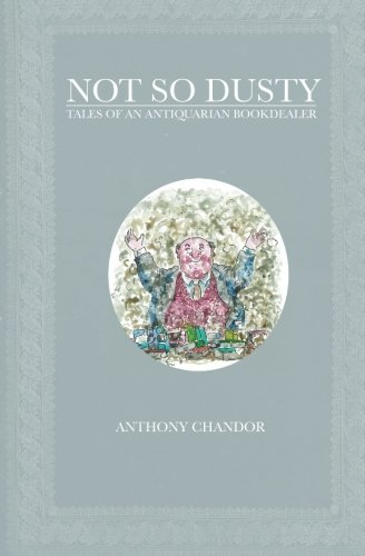 Not So Dusty: Tales of an Antiquarian Bookdealer by Anthony Chandor (2013-12-08)