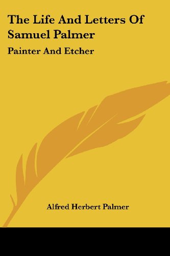 The Life and Letters of Samuel Palmer: Painter and Etcher