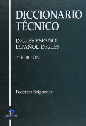 Diccionario técnico: Inglés-Español / Español-Inglés por Federico Beigbeder Atienza