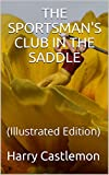 The Sportsman's Club in the Saddle: (Illustrated Edition) (English Edition)