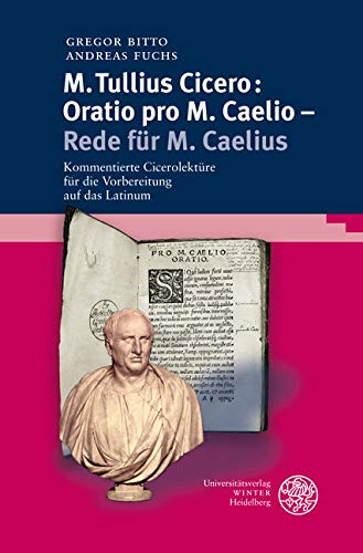 M. Tullius Cicero: Oratio pro M. Caelio - Rede für M. Caelius: Kommentierte Cicerolektüre für die Vorbereitung auf das Latinum (Sprachwissenschaftliche Studienbücher)