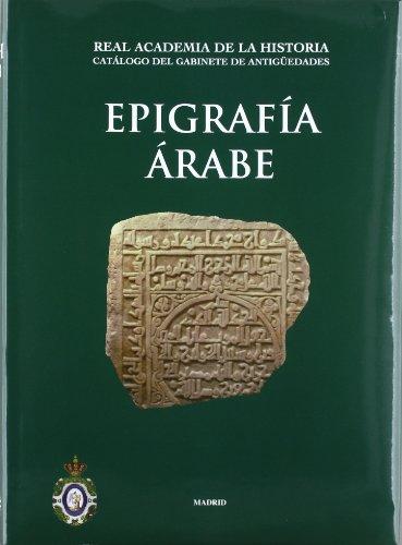 Epigrafía Árabe (Catálogos. I. Antigüedades.) por M. Antonia Martinez Nuñez