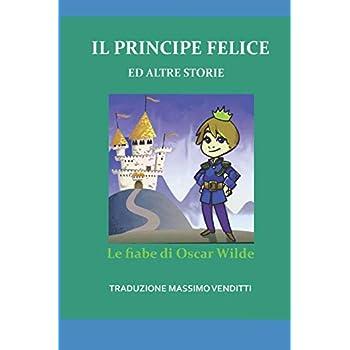 Il Principe Felice Ed Altre Storie: Traduzione Italiana Di Erminia Passannanti