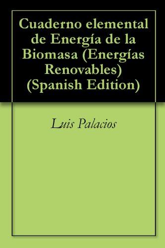 Cuaderno elemental de Energía de la Biomasa (Energías Renovables nº 1) por Luis Palacios