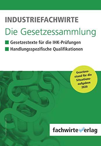 Industriefachwirte - Die Gesetzessammlung: Unkommentierte Gesetzestexte für die IHK-Prüfungen 2020