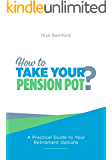 How to Take Your Pension Pot: A Practical Guide to Your Retirement Options