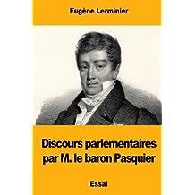 Discours parlementaires par M. le baron Pasquier
