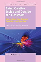 Being Creative Inside and Outside the Classroom: How to Boost Your Students' Creativity - and Your Own by John Baer (2012-04-13)