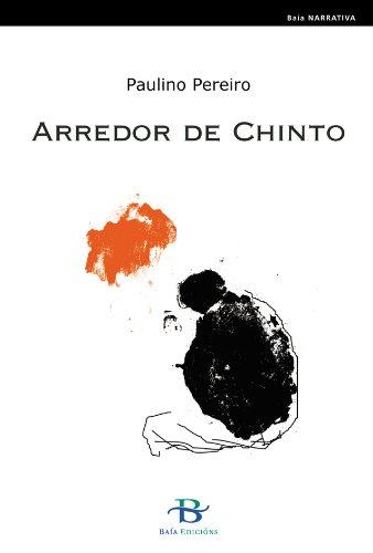 Arredor de Chinto (Baía Narrativa Book 16) (Galician Edition) por Paulino Pereiro Martínez