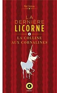 La dernière licorne, tome 2 : La colline aux cornalines par Marc Séassau