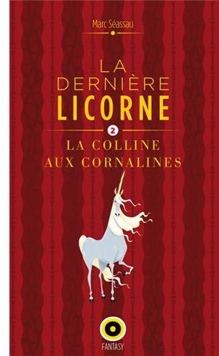 La dernière licorne Tome 2 : La colline aux cornalines