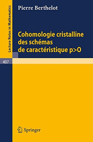 Cohomologie Cristalline des Schemas de Caracteristique p > O (Lecture Notes in Mathematics)