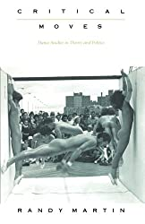 Critical Moves: Dance Studies in Theory and Politics