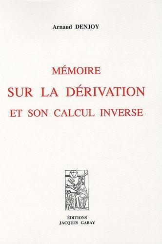 Mémoire sur la dérivation et son calcul inverse par Arnaud Denjoy