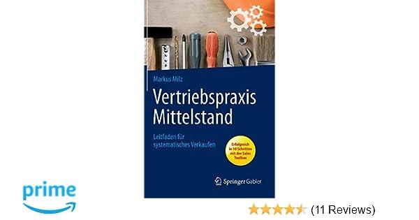 a17964dafea6c2 Vertriebspraxis Mittelstand  Leitfaden für systematisches Verkaufen -  Markus Milz - Amazon.de  Bücher