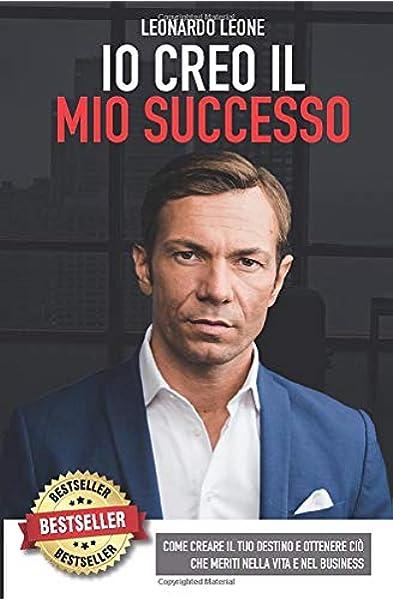 Io Creo Il Mio Successo Come Creare Il Tuo Destino E Ottenere Ciò Che Meriti Nella Vita E Nel Business Amazon It Leone Leonardo Libri