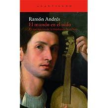 El mundo en el oído : el nacimiento de la música en la cultura (El Acantilado, Band 161)