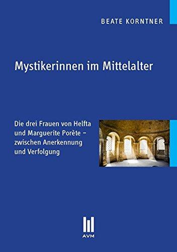 Mystikerinnen im Mittelalter: Die drei Frauen von Helfta und Marguerite Porète - zwischen Anerkennung und Verfolgung