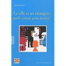 La ville et ses étrangers : quelle culture pour demain ? : Actes de la rencontre intenationale Nîmes, 27-29 novembre 2008 (1DVD)