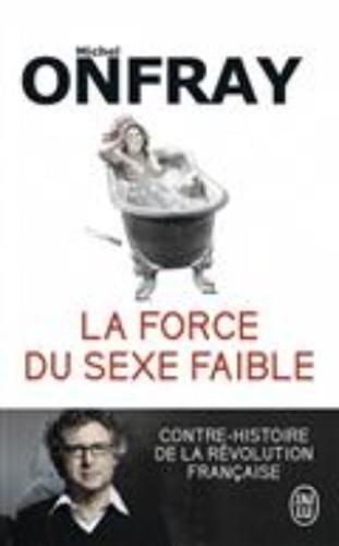 La force du sexe faible - essai - t11818 - contre-histoire de la revolution française (J'ai lu Essai) por Michel Onfray