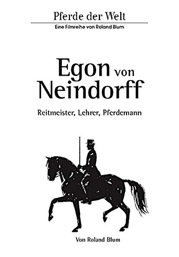 Egon von Neindorff - Reitmeister, Lehrer, Pferdemann