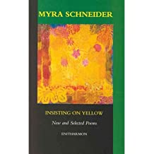 [(Insisting on Yellow)] [ By (author) Myra Schneider ] [February, 2001]