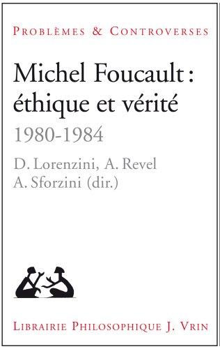 Michel Foucault: éthique et vérité 1980-1984