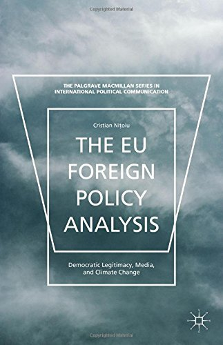 The EU Foreign Policy Analysis: Democratic Legitimacy, Media, and Climate Change (The Palgrave Macmillan Series in International Political Communication) by Cristian Nitoiu (4-Jun-2015) Hardcover