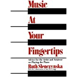 Music At Your Fingertips: Advice For The Artist And Amateur On Playing The Piano: Aspects of Pianoforte Technique (Music Series)