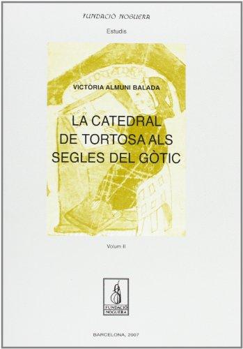 La catedral de Tortosa als segles del gòtic. Vol II: 2 (Fundació Noguera)